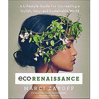 Ecorenaissance: En livsstil Guide for co-skaper en stilig, Sexy og bærekraftig verden