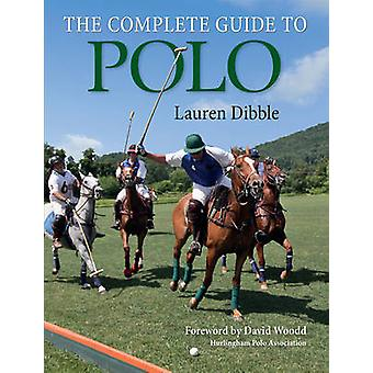 The Complete Guide to Polo by Lauren Dibble - 9781908809346 Book