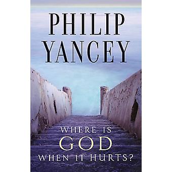 Where Is God When It Hurts by Yancey & Philip