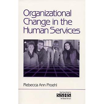 Organizational Change in the Human Services by Proehl & Rebecca Ann