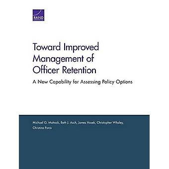 Toward Improved Management of Officer Retention A New Capability for Assessing Policy Options by Mattock & Michael G.