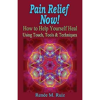 Pain Relief Now by Ruiz & Renee Marie