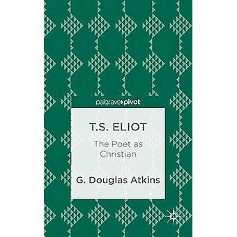 TS Eliot poeten som Christian av Atkins & G. Douglas