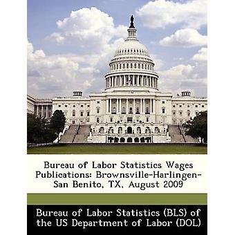 Bureau of Labor Statistics lonen publicaties BrownsvilleHarlingenSan Benito TX augustus 2009 door het Bureau of Labor Statistics BLS van de