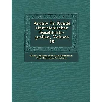 Archiv bont Kunde Sterreichischer GeschichtsQuellen Volume 19 door Kaiserl Akademie Der Wissenschaften in