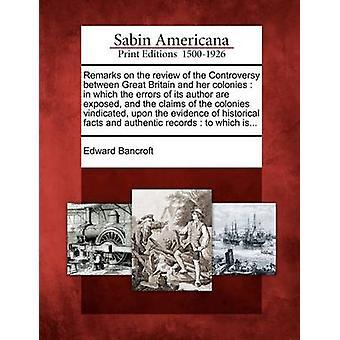 Anmärkningar om översynen av kontroversen mellan Storbritannien och hennes kolonier där felen hos dess författare är utsatta och påståenden om kolonierna upprättelse vid bevis på hotellmarknaden av Bancroft & Edward