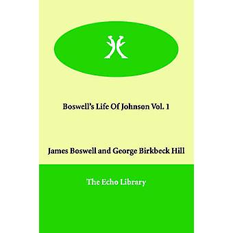 Boswells Life Of Johnson Vol. 1 by Boswell & James