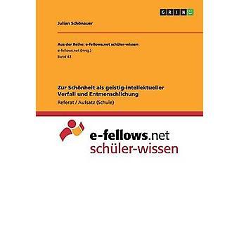 Zur Schnheit als geistigintellektueller Verfall und Entmenschlichung by Schnauer & Julian