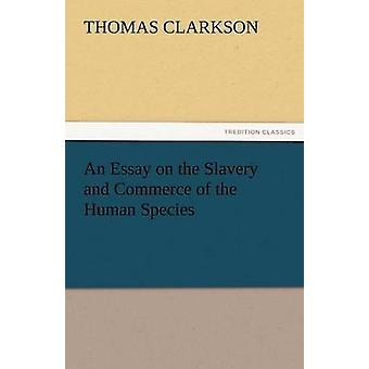 En essä om slaveri och handel av den mänskliga arten av Clarkson & Thomas