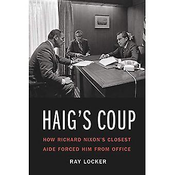 Haig de staatsgreep: hoe Richard Nixon's dichtst Aide dwong hem uit zijn ambt
