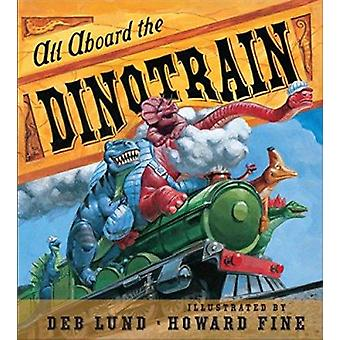 All Aboard the Dinotrain by Deb Lund - Howard Fine - 9780547554150 Bo
