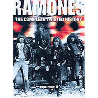 Ramones - The Complete Twisted History by Dick Porter - 9780859653268