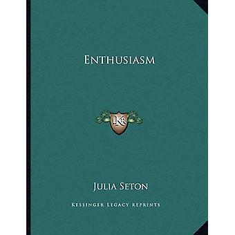 Enthusiasm by Dr Julia Seton - 9781163055229 Book