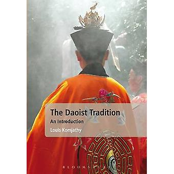 The Daoist Tradition - An Introduction by Louis Komjathy - 97814411687
