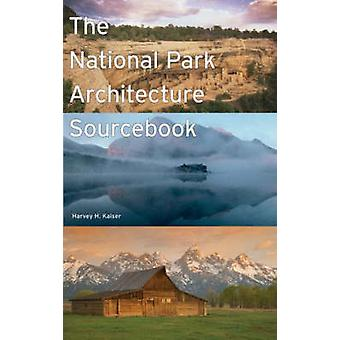 The National Park Architecture Sourcebook by Harvey H. Kaiser - 97815