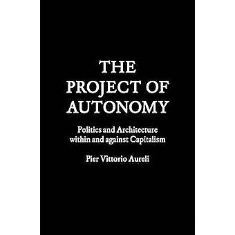 The Project of Autonomy - Politics and Architecture within and Against