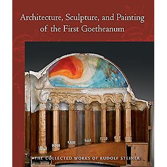 Architecture - Sculpture - and Painting of the First Goetheanum by Dr