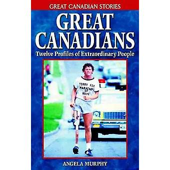 Great Canadians - Twelve Profiles of Extraordinary People by Angela Mu