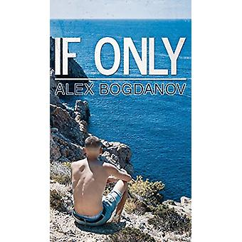 If Only by Alex Bogdanov - 9781788232654 Book