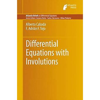 Differential Equations with Involutions by Cabada & Alberto