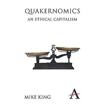 Quakernomics - An Ethical Capitalism by Mike King - Adrian Cadbury - 9
