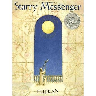 Starry Messenger - Galileo Galilei by Peter Sis - Peter Sis - 97803744