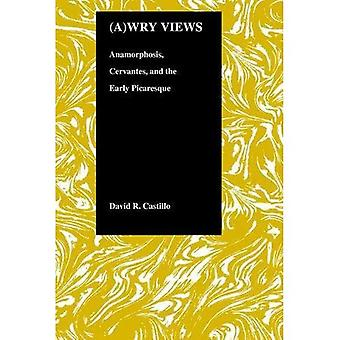 (A) Wry Views : Anamorphosis, Cervantes and the Early Picaresque