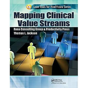 Mapping Clinical Value Streams by Jackson & Thomas L.