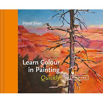 Learn Colour In Painting Quickly by Hazel Soan