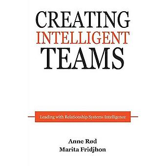 Creating Intelligent teams by Anne Rod & Marita Fridjhon