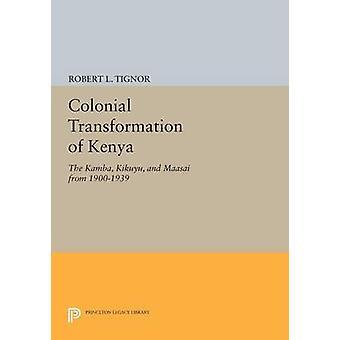 Colonial Transformation of Kenya - The Kamba - Kikuyu - and Maasai fro