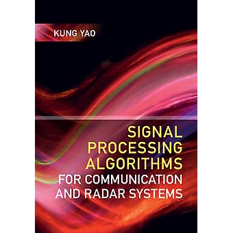Signal Processing Algorithms for Communication and Radar Sys by Kung Yao