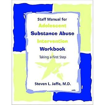 Staff Manual for Adolescent Substance Abuse Intervention Workbook: Taking a First Step