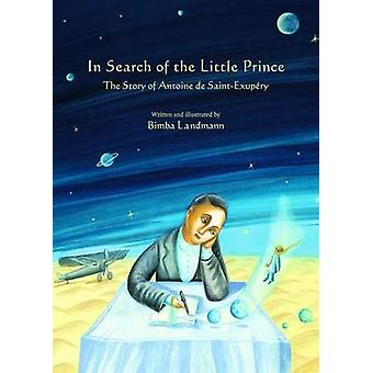 In Search of the Little Prince  The Story of Antoine De SaintExupery by Bimba Landmann