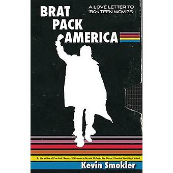 Brat Pack America - A Love Letter to '80s Teen Movies by Kevin Smokler