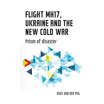 Flight Mh17 Ukraine and the New Cold War by Kees van der Pijl