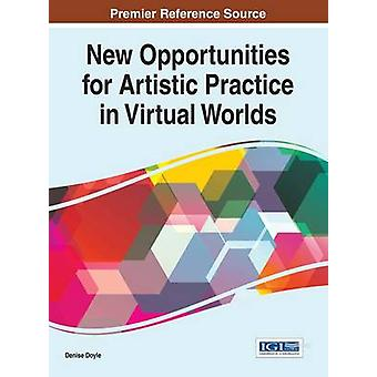 New Opportunities for Artistic Practice in Virtual Worlds by Doyle & Denise