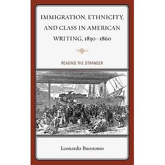 Immigration Ethnicity and Class in American Writing 1830 1860 Reading the Stranger by Buonomo & Leonardo