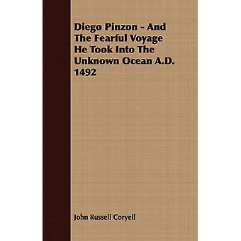 Diego Pinzon  And The Fearful Voyage He Took Into The Unknown Ocean A.D. 1492 by Coryell & John Russell