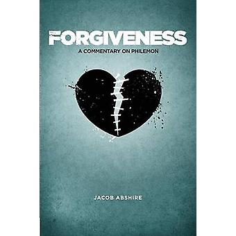 Forgiveness A Commentary on Philemon by Abshire & Jacob