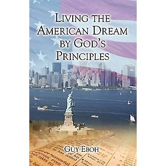Living the American Dream by Gods Principles by Eboh & Guy