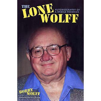 Lone Wolff Autobiography of a Bridge Maverick by Wolff & Bobby