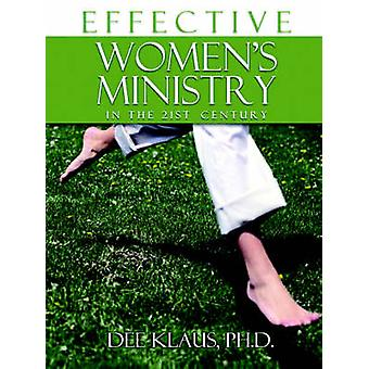 Effective Womens Ministry in the 21st Century by Klaus & Dee