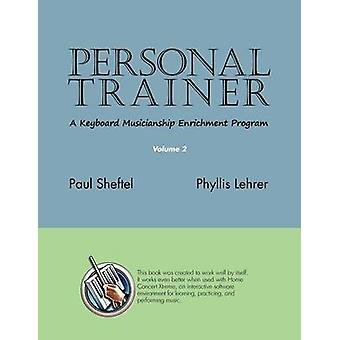 Personal Trainer A Keyboard Musicianship Enrichment Program Volume 2 by Sheftel & Paul