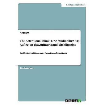 The Attentional Blink. Eine Studie ber das Auftreten des Aufmerksamkeitsblinzelns by Anonym