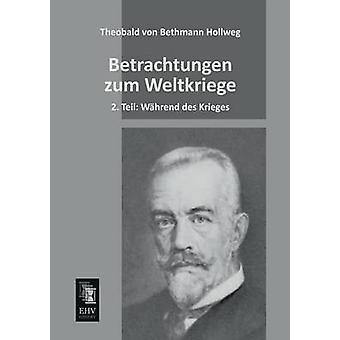 Betrachtungen Zum Weltkriege by Bethmann Hollweg & Theobald Von