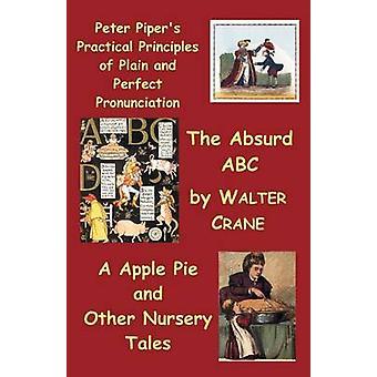 Peter Pipers käytännön periaatteet plain ja perfect ääntäminen Absurdabc Apple Pie ja muut Lastentarha Tarinoita. mennessä Crane & Walter