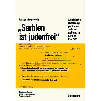 Serbien Ist Judenfrei Militarische Besatzungspolitik Und Judenvernichtung in Serbien 194142 by Manoschek & Walter
