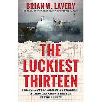 The Luckiest Thirteen - The forgotten men of St Finbarr - A trawler cr