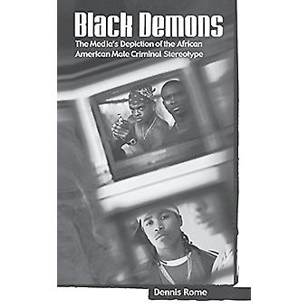 Black Demons - The Media's Depiction of the African American Male Crim